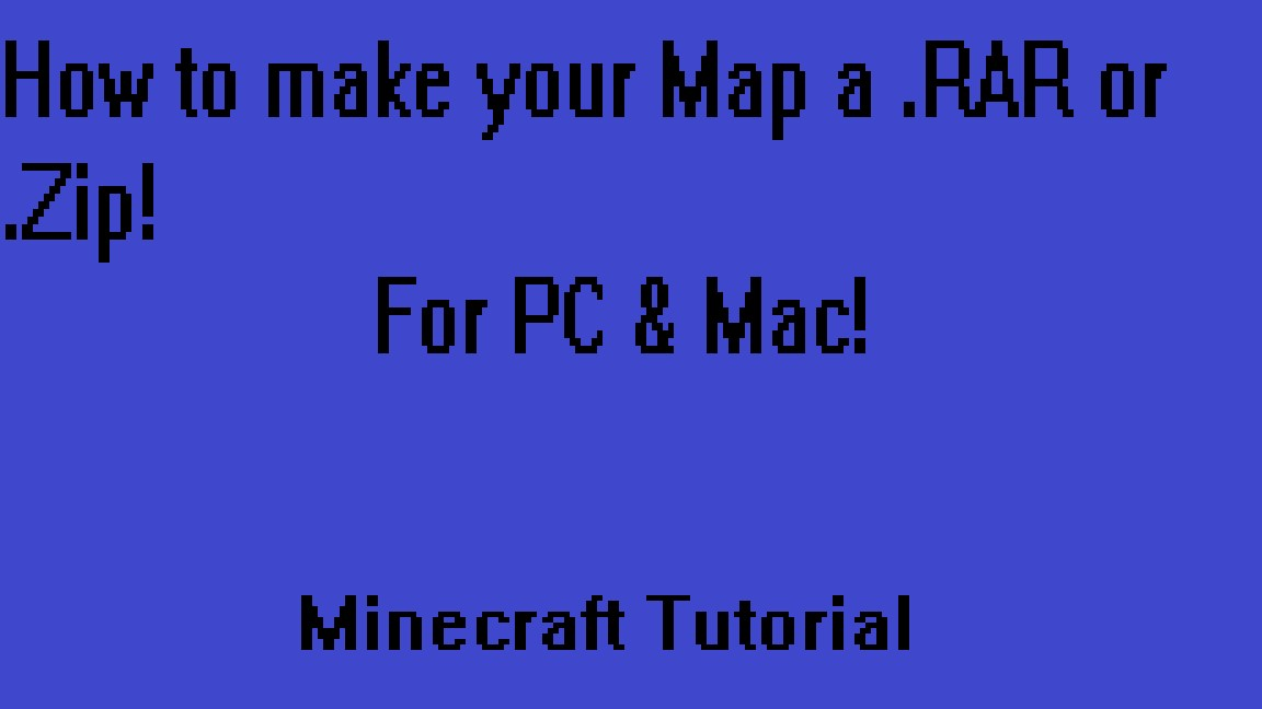 How to make your map a  RAR or  Zip! (For making your map