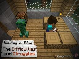 Writing a Blog - The Difficulties and Struggles Minecraft Blog