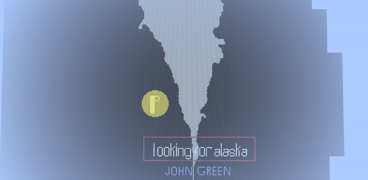 Looking For Alask: Looking For Alaska John Green Minecraft Project
