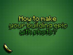 [TUTORIAL] Hot to make your building epic with photo | in 7 steps Minecraft Blog Post