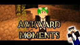 Machinima ~ Awkward Moments Minecraft