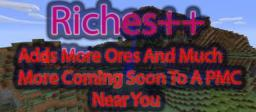 Riches++ {FML}{Forge}{1.4.5]{Version: 2.0.0 Alpha} Minecraft Mod