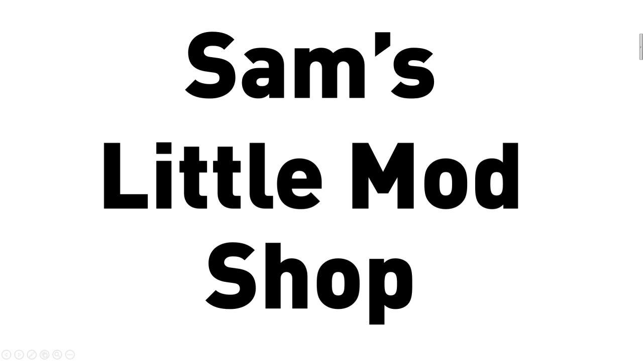 Sam's Little Mod Shop!