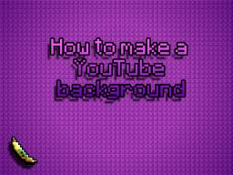 [TUTORIAL] How to make YouTube background | Template included Minecraft Blog Post