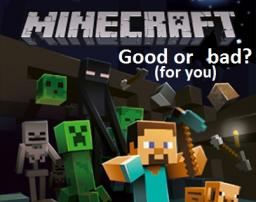 Minecraft: Good or Bad for you? Minecraft Blog