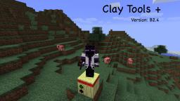 Clay Tools 2.4 + | MAJOR UPDATE! | Soon to work with UE, Buildcraft, and IC2! Minecraft Mod