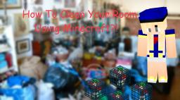 How To Clean Your Room With Minecraft Minecraft Blog Post