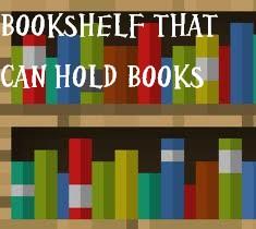 Bookshelf that can hold books [Minecraft Idea Contest Entry] Minecraft Blog