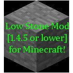 Low Stone [1.4.5 or lower] Minecraft Mod