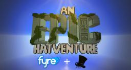 AN EPIC HATVENTURE - Adventure Map by FyreUK made for Hat Films Minecraft Project