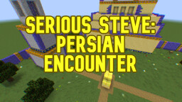 Serious Steve: Persian Encounter Minecraft Map & Project