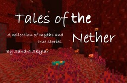 "(NEW STORY) Tales of the Nether: A Collection of Myths and True Stories of The Nether. (Note: I made up the ""True Stories"") Minecraft Blog"