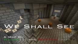 We shall see[blog] Minecraft Blog