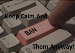 Keep Clam And Ban Them Anyway