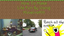 How To Make Life Fun By Using Minecraft In Real Life! Minecraft