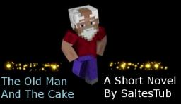 The Old Man And The Cake ~A Short Novel Minecraft Blog