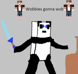 Wobbies gonna wob Minecraft Blog