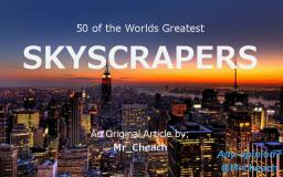 50 Greatest Skyscrapers in the World! A detailed list.