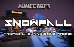 Snowfall (Tropical Island Gone Wrong) Minecraft Map & Project