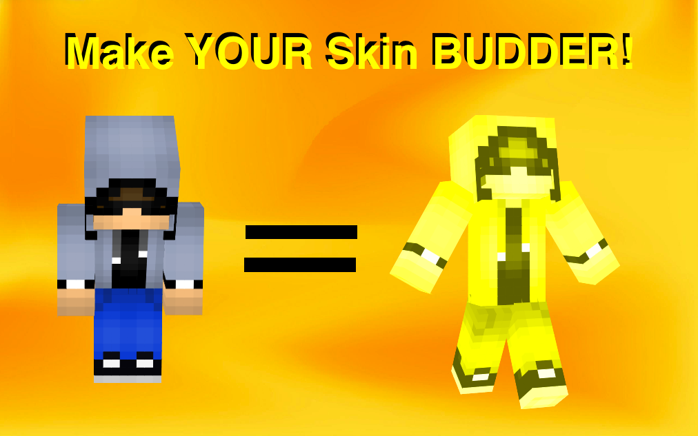 Make YOUR Skin BUDDER! Minecraft Blog