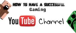 How To Have A Successful Gaming Channel Minecraft Blog