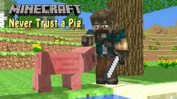 Never Trust a Pig - Minecraft Animation Minecraft Blog