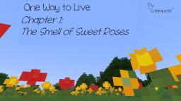 One Way to Live: Chapter 1, The Sweet Smell of Roses/ Chapter 2: The Happener  by ^Solemnote^ Minecraft Blog Post