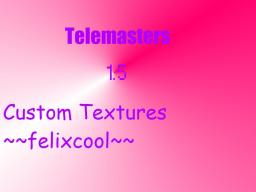 Telemasters ~ Texture Pack 1.5 Minecraft Texture Pack