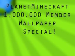 PlanetMinecraft Wallpapers ~1,000,000 MEMBER SPECIAL!~~ Minecraft Blog Post