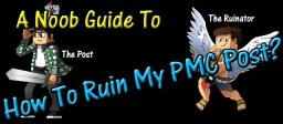 How to ruin my pmc post? [A noob guide] Minecraft