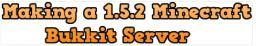 How to make a 1.5.2 Minecraft Bukkit Server Minecraft Blog Post