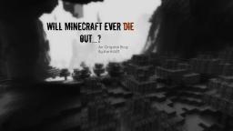 Minecraft - When Will It Die Out...? Minecraft Blog Post