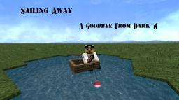 Sailing Away (A Goodbye From Dark) Minecraft Blog