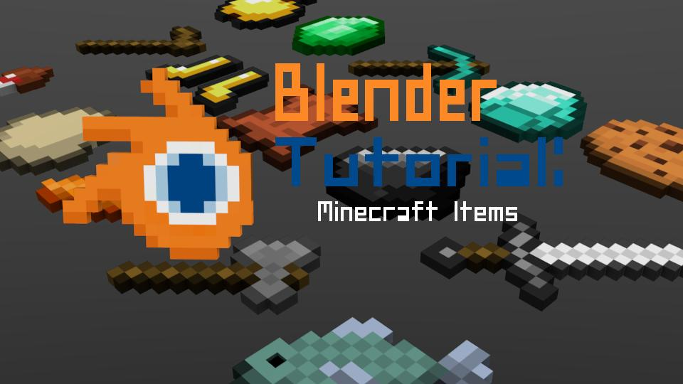 Blender Minecraft Tutorial: 3d Minecraft Items Minecraft Blog