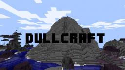 DullCraft (DISCONTINUED! Explained in the desc) Minecraft Texture Pack