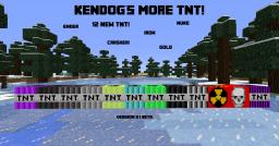 Kendog's More TNT Mod!  /  Modloader + Forge  /  20 TNT!  /  1.5.2  /  Version 0.5!  / V2 IN DEVELOPMENT!! Minecraft Mod