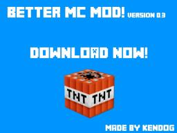 Better MC Mod /  v.0.0.3!   /  New Tools and Items!  /  1.6.2 Coming!  /  Forge (Soon)  /  Re-coding now! Minecraft Mod