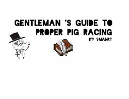 Gentleman's Guide To Proper Pig Racing