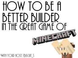How To Be a Better Builder (Will be published in PMC Times) Minecraft