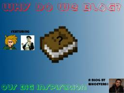 Our Big Inspiration - Why do we Blog? (feat. hobo joe & Doggle) Minecraft Blog