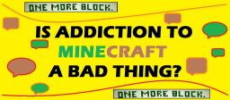 Is Addiction to Minecraft a Bad Thing? Minecraft