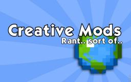 Creative Mods. (Rant-ish? Maybe?) Minecraft Blog