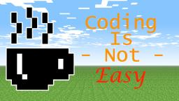 Coding Is Not Easy Minecraft Blog Post