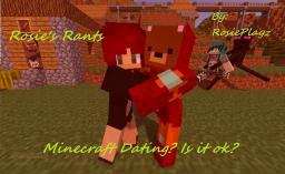 Rosie's Rants (Minecraft Dating) #3 Minecraft Blog