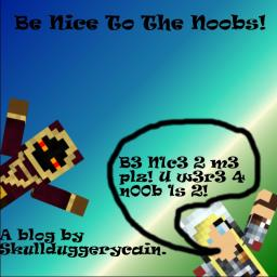 Be nice to the Noobs! Minecraft Blog Post