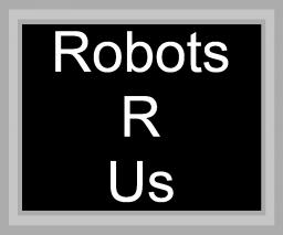 (W.I.P.) Robots R Us (Snapshot 1.7.2)