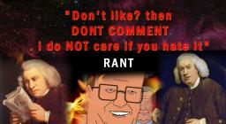 "Rant :""Don't like? then DONT COMMENT. i do NOT care if you hate it"""