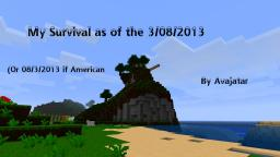 My Survival as of 3/08/2013 (08/3/2013) Minecraft Map & Project
