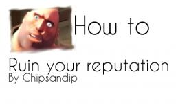 How to ruin your reputation- 3 simple steps!