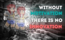 Without Motivation There Is No Innovation Minecraft Blog Post
